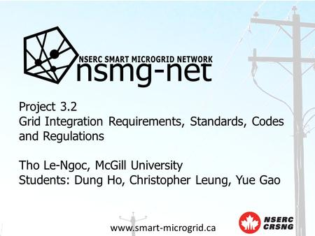 Www.smart-microgrid.ca Project 3.2 Grid Integration Requirements, Standards, Codes and Regulations Tho Le-Ngoc, McGill University Students: Dung Ho, Christopher.