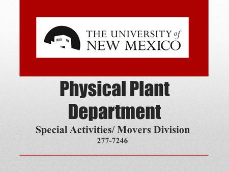 Physical Plant Department Special Activities/ Movers Division 277-7246.