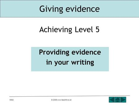 Giving evidence 5902© 2006 www.teachit.co.uk Achieving Level 5 Providing evidence in your writing.