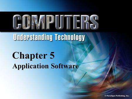 © Paradigm Publishing, Inc. 5-1 Chapter 5 Application Software Chapter 5 Application Software.