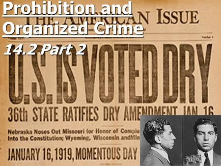 Prohibition and Organized Crime 14.2 Part 2. Prohibition Progressives had called on a ban on alcohol Progressives had called on a ban on alcohol T o combat.