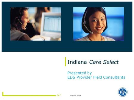 October 2009 Indiana Care Select Presented by EDS Provider Field Consultants.