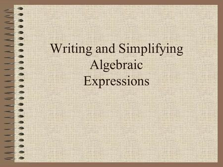 Writing and Simplifying Algebraic Expressions. Writing Phrases as an Algebraic Expression An expression does not contain an equal sign and cannot be solved,