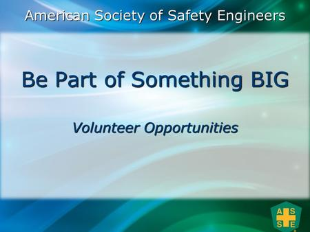 Be Part of Something BIG Volunteer Opportunities American Society of Safety Engineers.