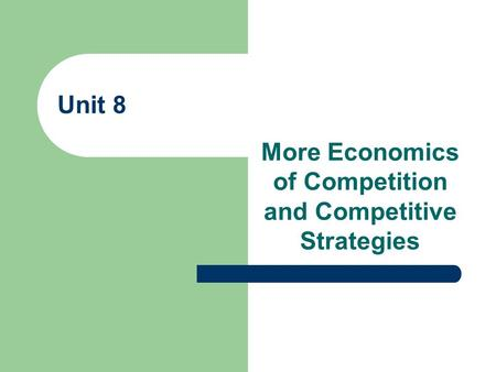 More Economics of Competition and Competitive Strategies