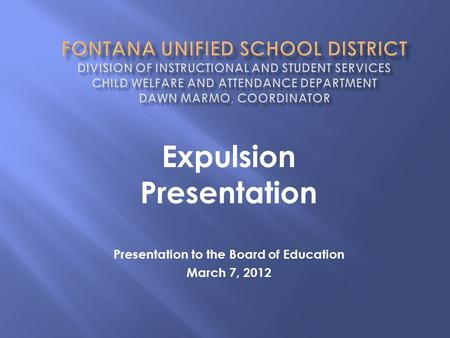 Presentation to the Board of Education March 7, 2012 Expulsion Presentation.