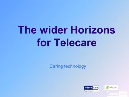 The wider Horizons for Telecare Caring technology.