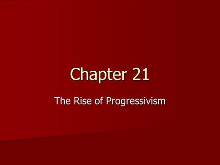 Chapter 21 The Rise of Progressivism. Varieties of Progressivism Anti-Monopoly: the fear of centralized power Anti-Monopoly: the fear of centralized.