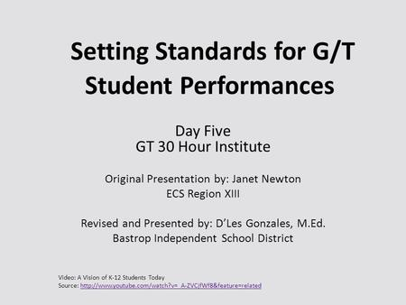 Setting Standards for G/T Student Performances Day Five GT 30 Hour Institute Original Presentation by: Janet Newton ECS Region XIII Revised and Presented.