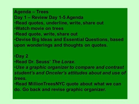 Agenda – Trees Day 1 – Review Day 1-5 Agenda Read quotes, underline, write, share out Watch movie on trees Read quote, write, share out Devise Big Ideas.