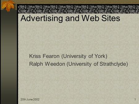 20th June 20021 Advertising and Web Sites Kriss Fearon (University of York) Ralph Weedon (University of Strathclyde)