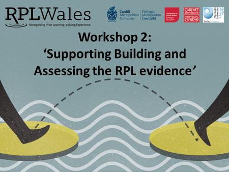 Workshop 2: 'Supporting Building and Assessing the RPL evidence'