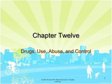 . © 2009 McGraw-Hill Higher Education. All rights reserved. 1 Chapter Twelve Drugs: Use, Abuse, and Control.