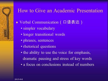2015-9-8 How to Give an Academic Presentation  Verbal Communication (口语表达) simpler vocabulary longer transitional words phrases, sentences rhetorical.
