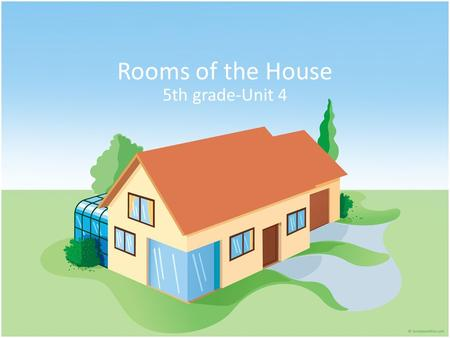 Rooms of the House 5th grade-Unit 4. Practice Practice together, then individually.