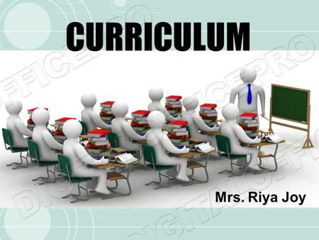 CURRICULUM Mrs. Riya Joy.