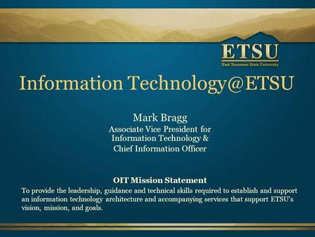 Information Mark Bragg Associate Vice President for Information Technology & Chief Information Officer OIT Mission Statement To provide.
