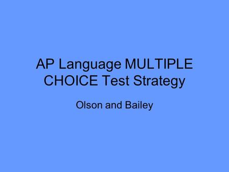 AP Language MULTIPLE CHOICE Test Strategy Olson and Bailey.