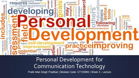 Personal Development for Communication Technology Pratik Man Singh Pradhan | Module Code: CT1039NI | Week 3 - Lecture.