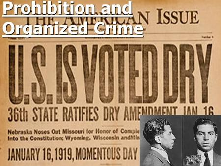 Prohibition and Organized Crime. Prohibition Progressives had called on a ban on alcohol Progressives had called on a ban on alcohol T o combat crime,