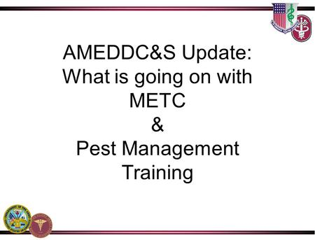 AMEDDC&S Update: What is going on with METC & Pest Management Training.