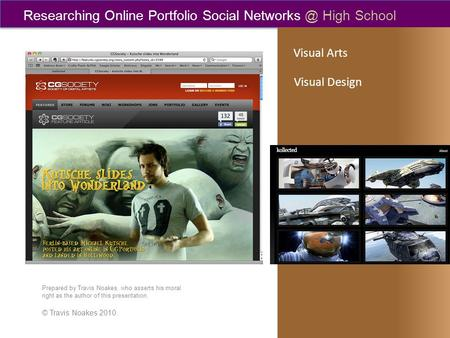 Researching Online Portfolio Social High School Visual Arts Prepared by Travis Noakes, who asserts his moral right as the author of this presentation.