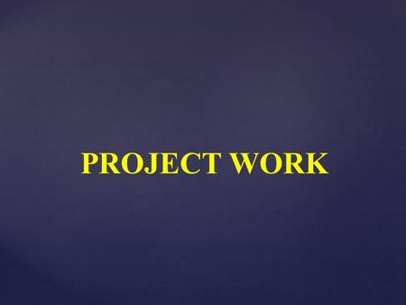 PROJECT WORK. The project work at schools is used across the curriculum. We can use projects in a school subject separately or we can join more school.