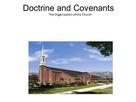 Doctrine and Covenants The Organization of the Church.