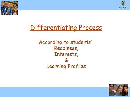 1 Differentiating Process According to students' Readiness, Interests, & Learning Profiles.
