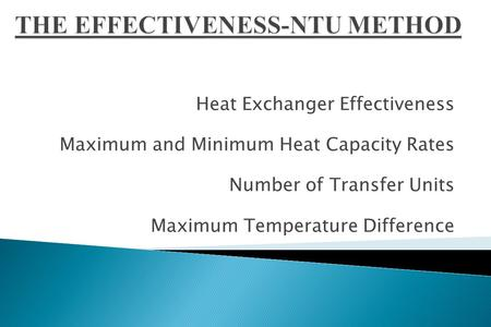 Heat Exchanger Effectiveness Maximum and Minimum Heat Capacity Rates Number of Transfer Units Maximum Temperature Difference.