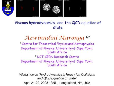 Viscous hydrodynamics and the QCD equation of state Azwinndini Muronga 1,2 1 Centre for Theoretical Physics and Astrophysics Department of Physics, University.