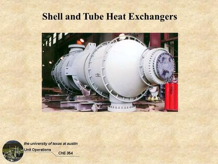 Shell and Tube Heat Exchangers. Goals: By the end of today's lecture, you should be able to:  describe the common shell-and-tube HE designs  draw temperature.