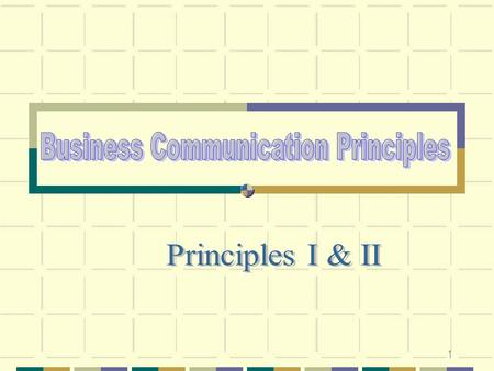 1. 2 Principles I To compose effective messages, we need to apply certain principles. They provide guidelines for choice of content and style of presentation-