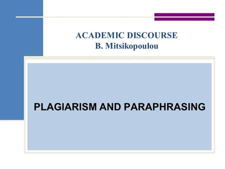 ACADEMIC DISCOURSE B. Mitsikopoulou PLAGIARISM AND PARAPHRASING.