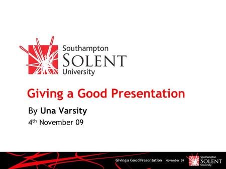 Giving a Good Presentation November 09 Giving a Good Presentation By Una Varsity 4 th November 09.