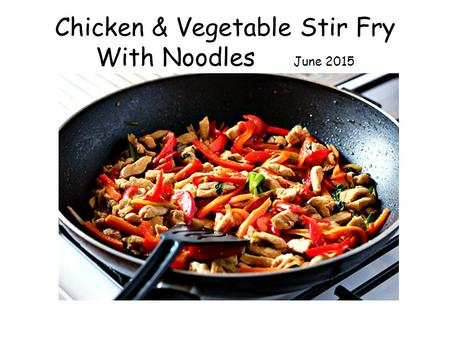 Chicken & Vegetable Stir Fry With Noodles June 2015.