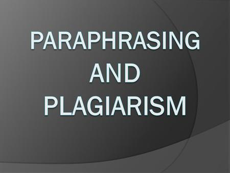 PARAPHRASING IS… oA rewriting of text in your own words oUsed to clarify meaning oUsed to shorten a longer statement but keeps the main ideas o Paraphrased.