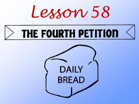 Lesson 58. What do we ask God to do when we pray the Fourth Petition?