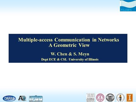 Multiple-access Communication in Networks A Geometric View W. Chen & S. Meyn Dept ECE & CSL University of Illinois.