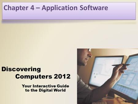 Your Interactive Guide to the Digital World Discovering Computers 2012 Chapter 3 Software for Systems Chapter 4 – Application Software.