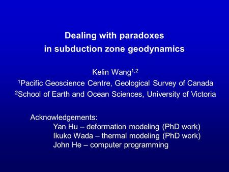 Kelin Wang 1,2 1 Pacific Geoscience Centre, Geological Survey of Canada 2 School of Earth and Ocean Sciences, University of Victoria Dealing with paradoxes.