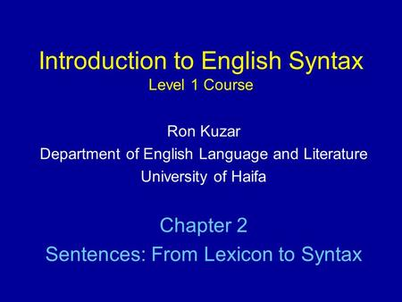 Introduction to English Syntax Level 1 Course Ron Kuzar Department of English Language and Literature University of Haifa Chapter 2 Sentences: From Lexicon.