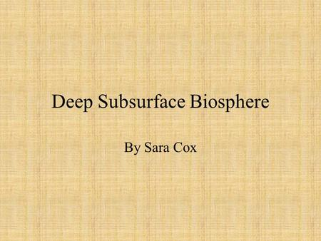 Deep Subsurface Biosphere By Sara Cox. Outline History Deep Subsurface Biosphere SLiMEs Microbial Organisms TEAPs Anaerobic Degradation of Benzoate Sample-taking.
