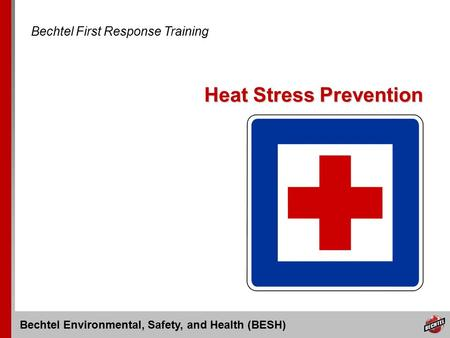 Bechtel Environmental, Safety, and Health (BESH) Heat Stress Prevention Bechtel First Response Training.