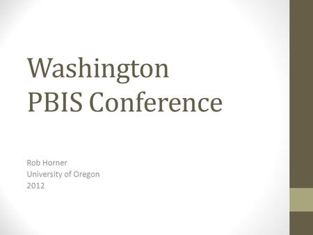 Washington PBIS Conference Rob Horner University of Oregon 2012.