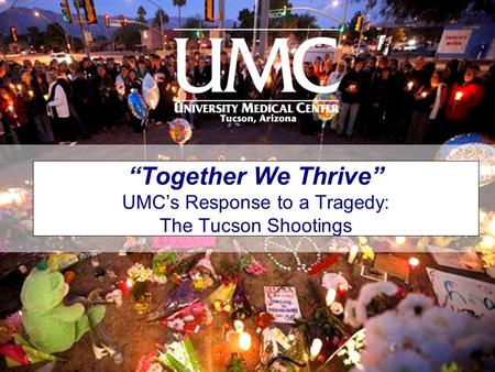 """Together We Thrive"" UMC's Response to a Tragedy: The Tucson Shootings."