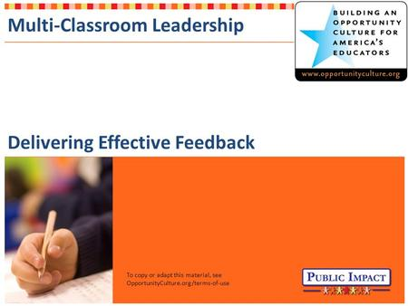 To copy or adapt this material, see OpportunityCulture.org/terms-of-use Multi-Classroom Leadership Delivering Effective Feedback.
