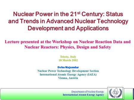 Department of Nuclear Energy International Atomic Energy Agency Nuclear Power in the 21 st Century: Status and Trends in Advanced Nuclear Technology Development.