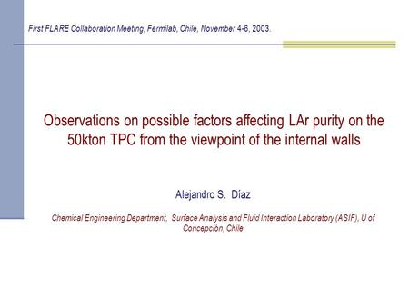 Observations on possible factors affecting LAr purity on the 50kton TPC from the viewpoint of the internal walls Alejandro S. Díaz Chemical Engineering.