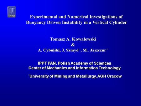 * University of Mining and Metallurgy, AGH Cracow Experimental and Numerical Investigations of Buoyancy Driven Instability in a Vertical Cylinder Tomasz.